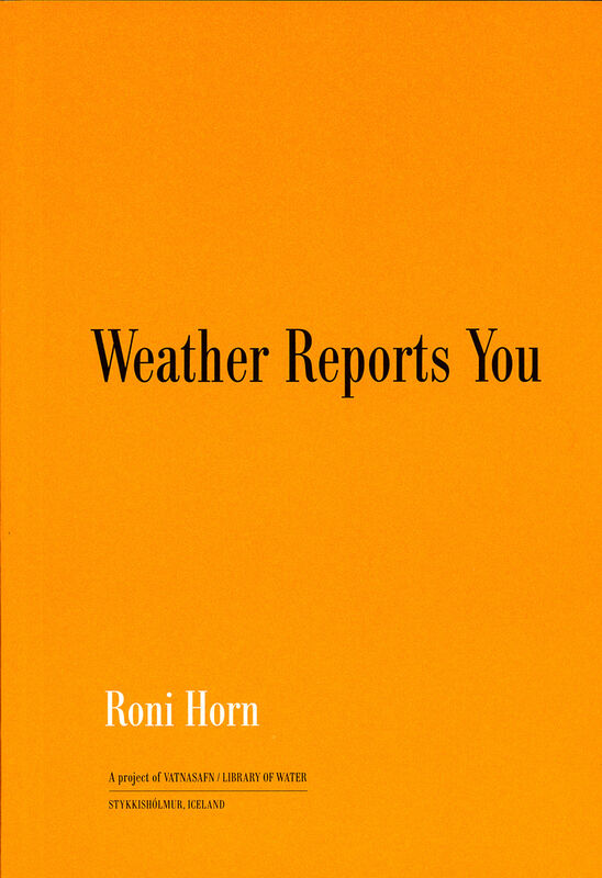 Roni Horn – Weather Reports You
