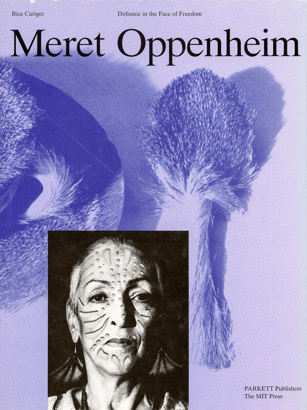 Meret Oppenheim – Defiance in the Face of Freedom