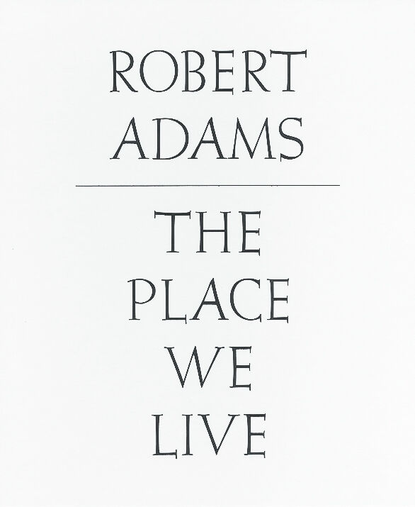 Robert Adams – The Place We Live