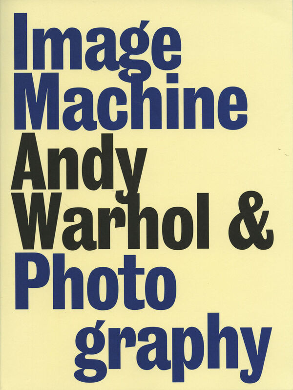 Andy Warhol and Photography: Image Machine