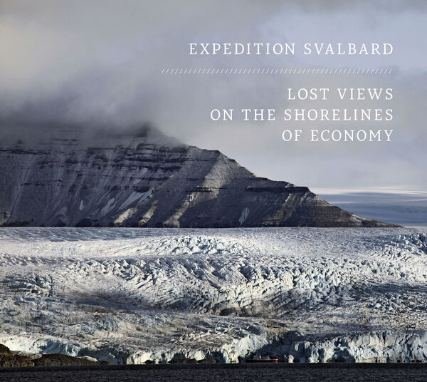 Expedition Svalbard. Lost Views on the Shorelines of Economy