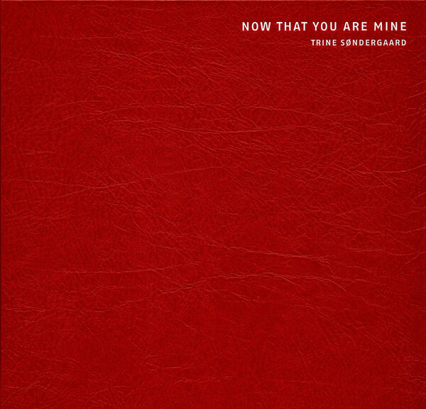 Trine Søndergaard – Now That You Are Mine