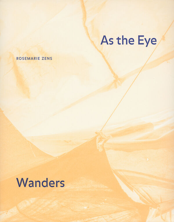 Rosemarie Zens – As the Eye Wanders