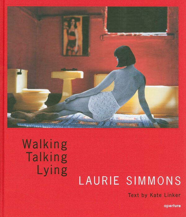 Laurie Simmons – Walking, Talking, Lying