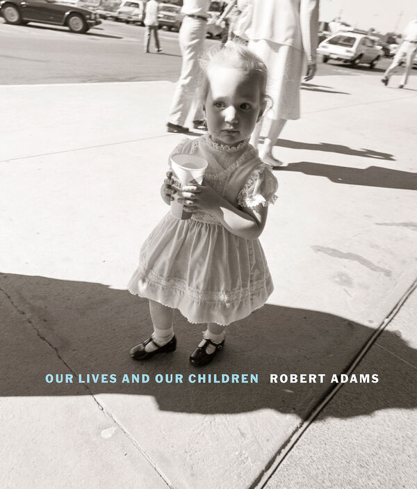 Robert Adams – Our Lives and Our Children