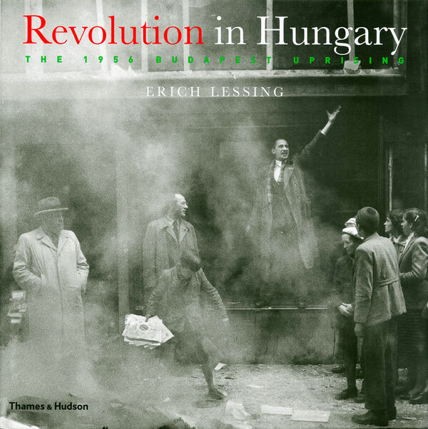 Erich Lessing – Revolution in Hungary