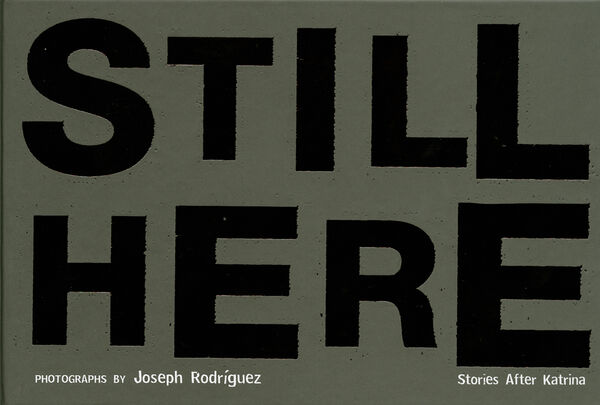 Joseph Rodriguez – Still Here. Stories after Katrina