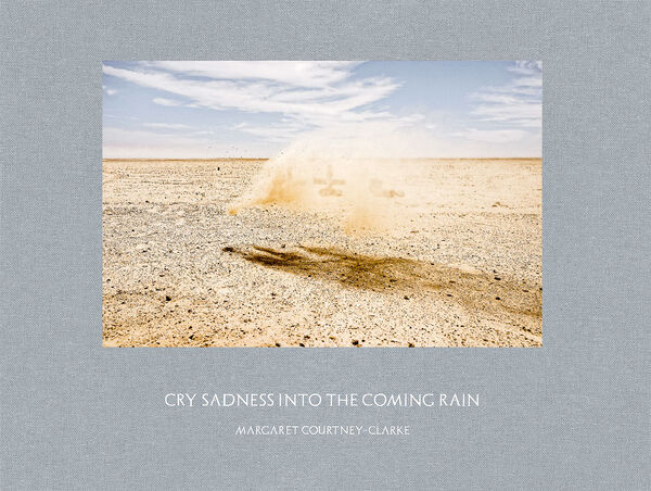 Margaret Courtney-Clarke – Cry Sadness into the Coming Rain