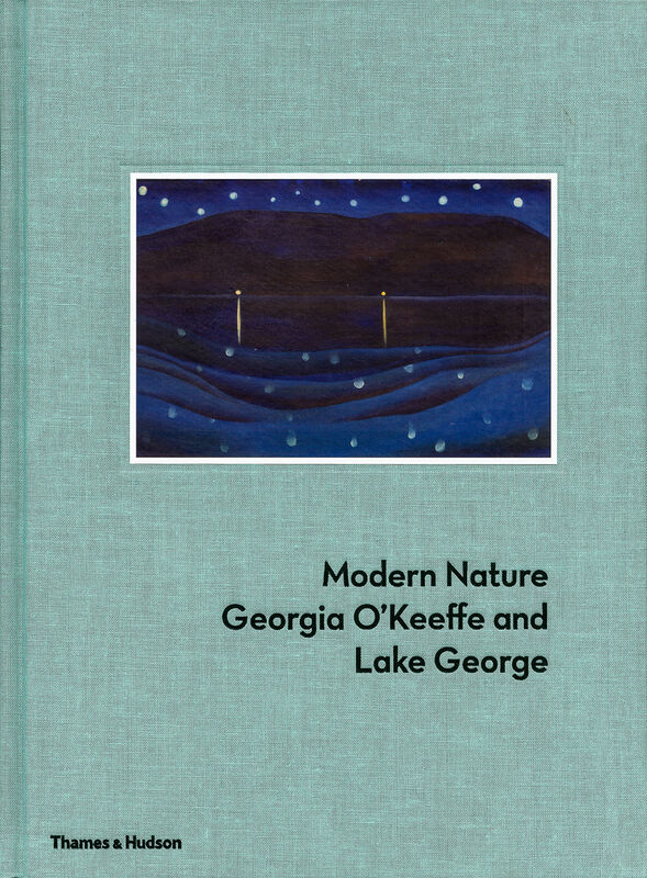 Georgia O'Keeffe and Lake George: Modern Nature