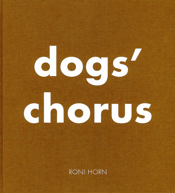 Roni Horn – Dogs' Chorus (sign.)